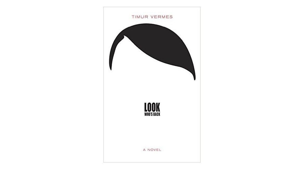 review of Look Who's back by Timur Vermes